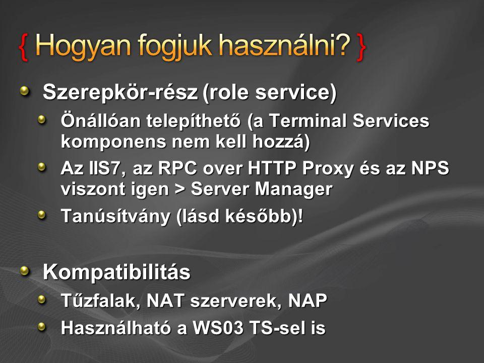 Szerepkör-rész (role service) Önállóan telepíthető (a Terminal Services komponens nem kell hozzá) Az IIS7, az RPC over HTTP Proxy és az NPS viszont igen > Server Manager Tanúsítvány (lásd később).