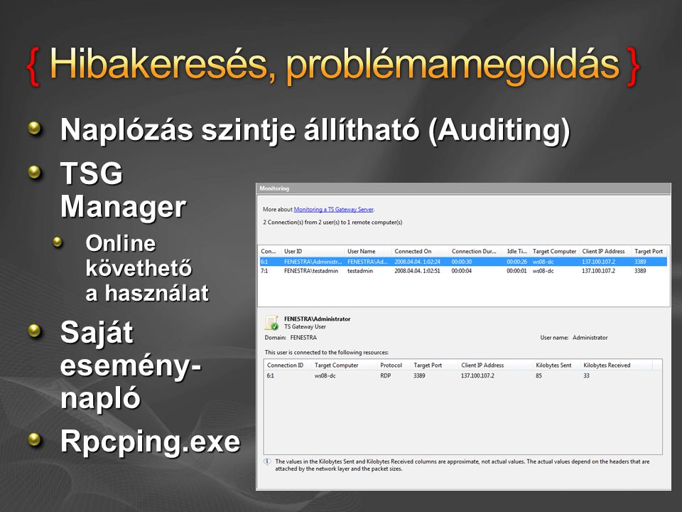 Naplózás szintje állítható (Auditing) TSG Manager Online követhető a használat Saját esemény- napló Rpcping.exe