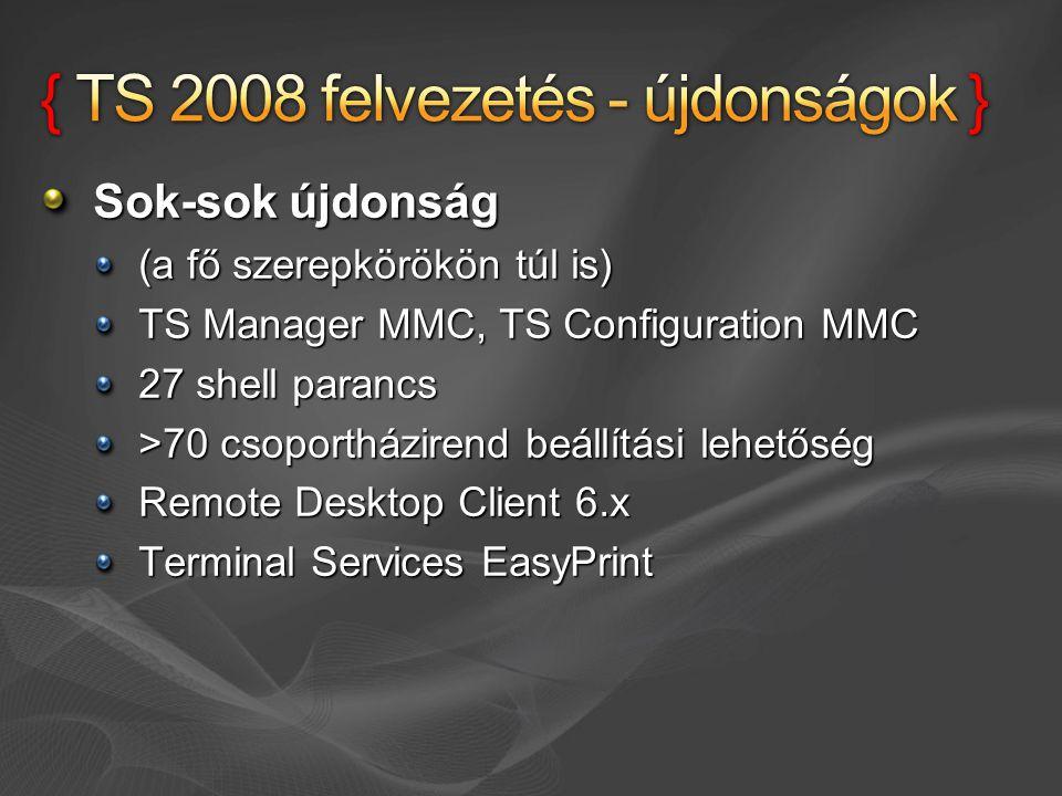 Sok-sok újdonság (a fő szerepkörökön túl is) TS Manager MMC, TS Configuration MMC 27 shell parancs >70 csoportházirend beállítási lehetőség Remote Desktop Client 6.x Terminal Services EasyPrint