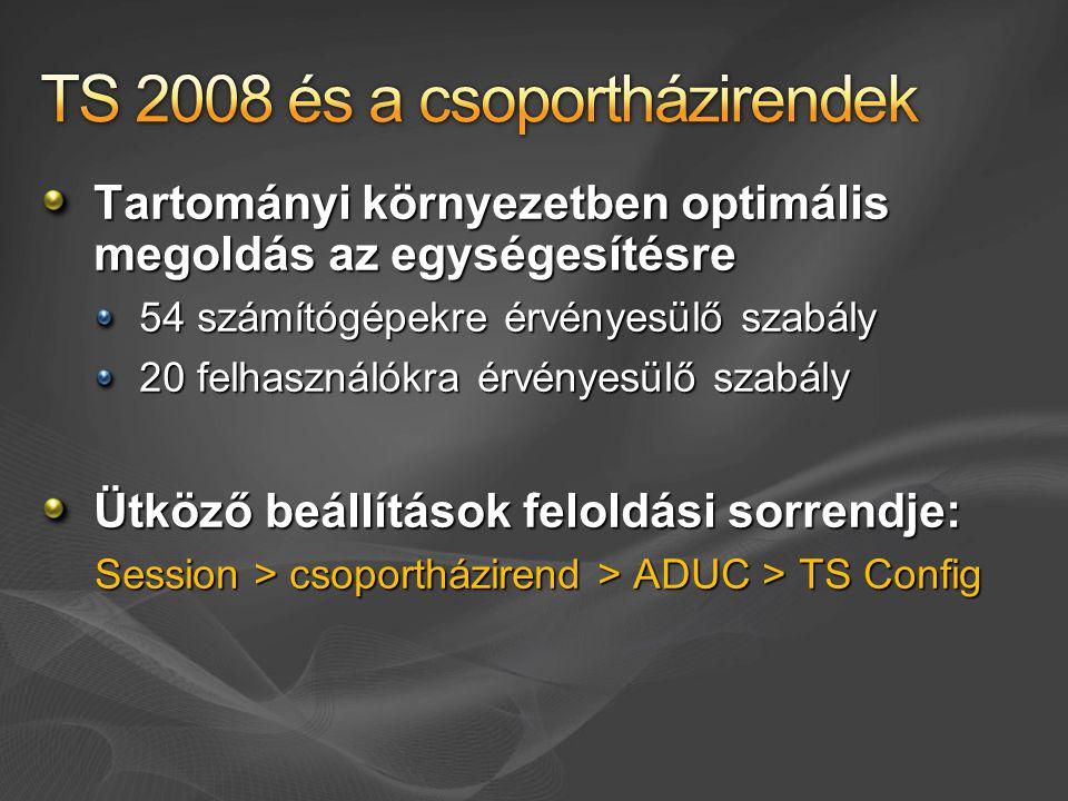 Tartományi környezetben optimális megoldás az egységesítésre 54 számítógépekre érvényesülő szabály 20 felhasználókra érvényesülő szabály Ütköző beállítások feloldási sorrendje: Session > csoportházirend > ADUC > TS Config