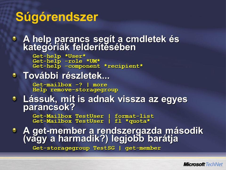 A help parancs segít a cmdletek és kategóriák felderítésében Get-help *User* Get-help -role *UM* Get-help –component *recipient* További részletek...