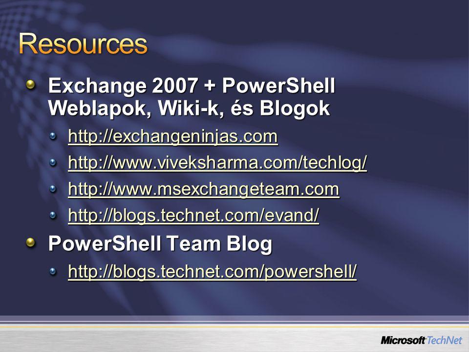Exchange 2007 + PowerShell Weblapok, Wiki-k, és Blogok http://exchangeninjas.com http://www.viveksharma.com/techlog/ http://www.msexchangeteam.com http://blogs.technet.com/evand/ PowerShell Team Blog http://blogs.technet.com/powershell/