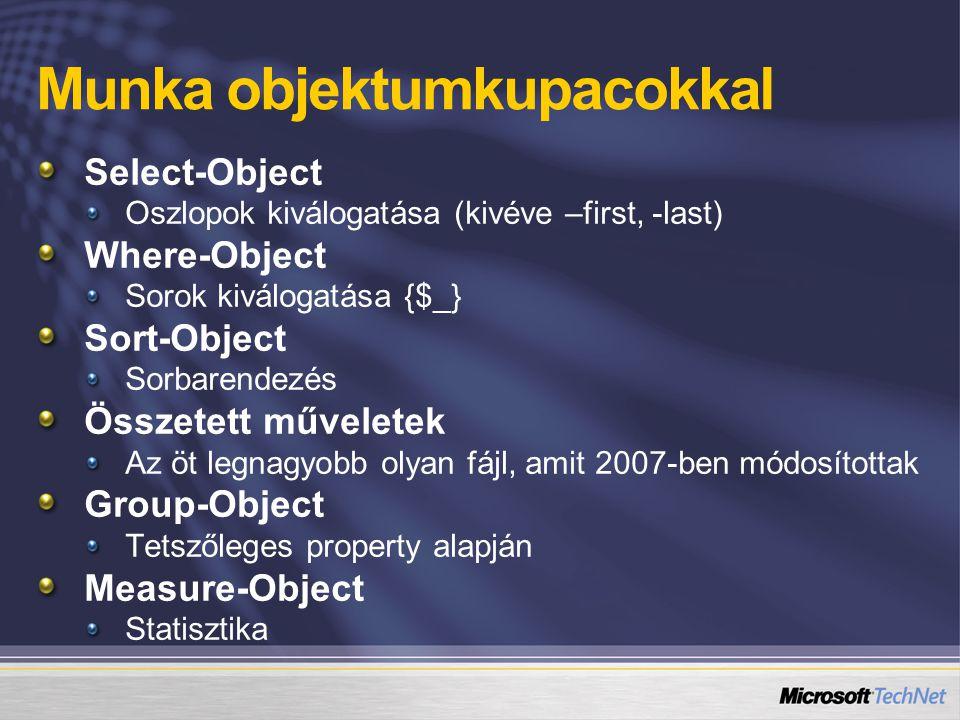 Munka objektumkupacokkal Select-Object Oszlopok kiválogatása (kivéve –first, -last) Where-Object Sorok kiválogatása {$_} Sort-Object Sorbarendezés Összetett műveletek Az öt legnagyobb olyan fájl, amit 2007-ben módosítottak Group-Object Tetszőleges property alapján Measure-Object Statisztika