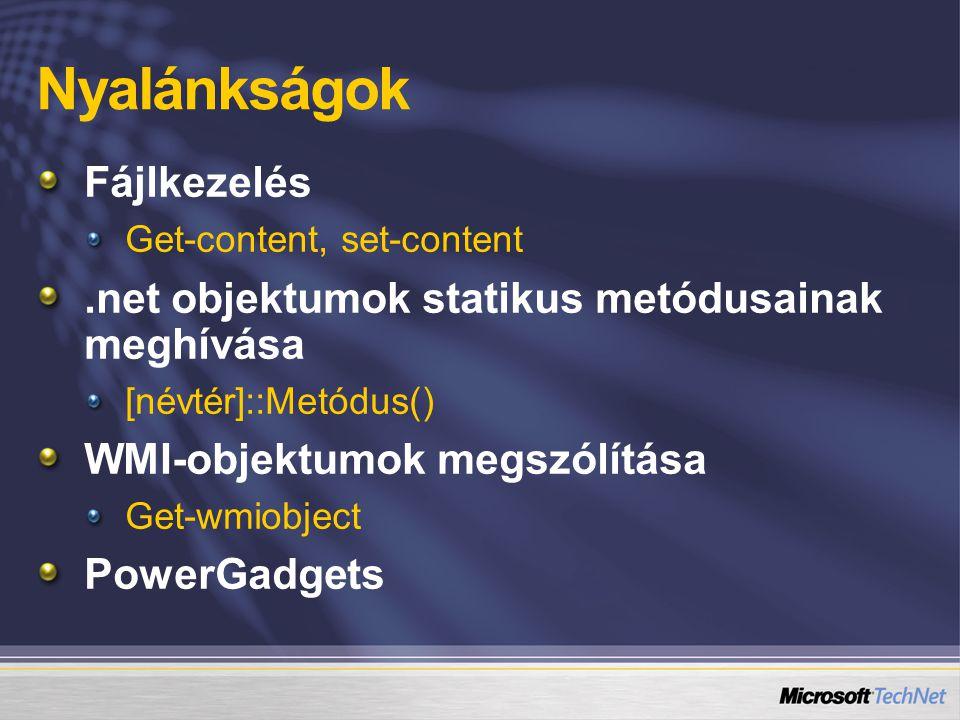 Nyalánkságok Fájlkezelés Get-content, set-content.net objektumok statikus metódusainak meghívása [névtér]::Metódus() WMI-objektumok megszólítása Get-wmiobject PowerGadgets