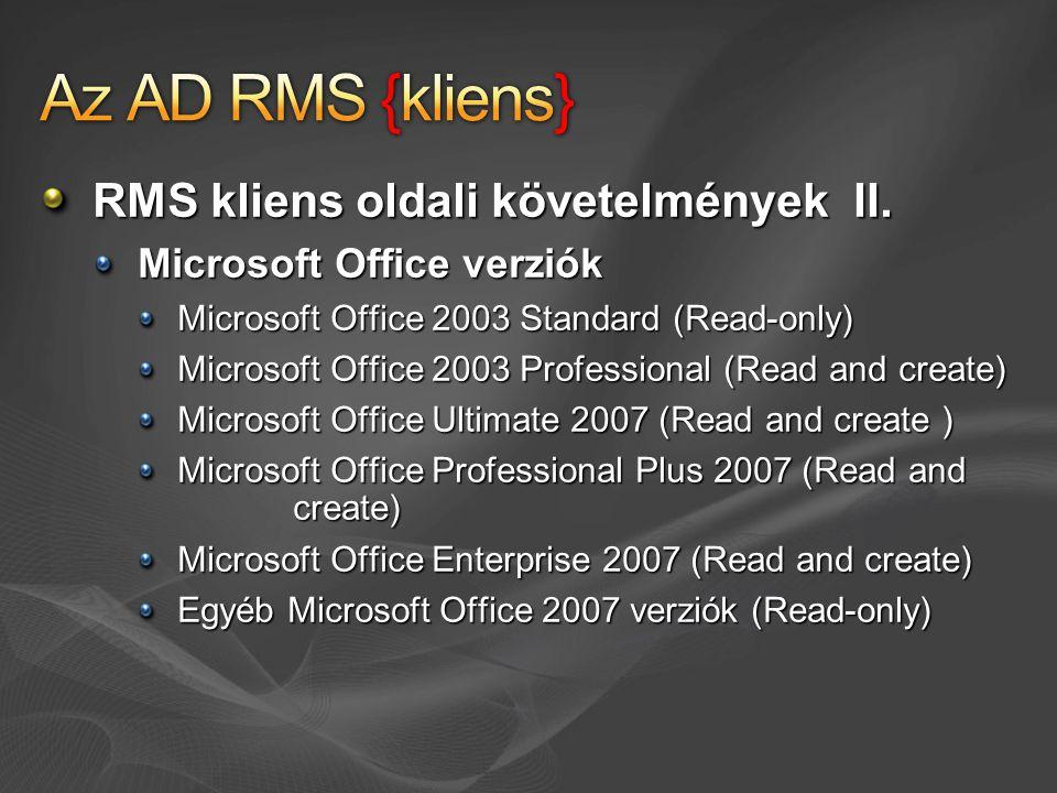 RMS kliens oldali követelmények II. Microsoft Office verziók Microsoft Office 2003 Standard (Read-only) Microsoft Office 2003 Professional (Read and c