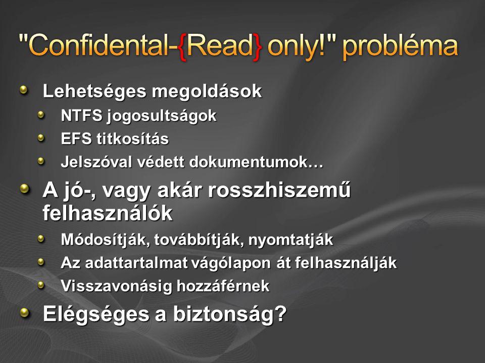 Lehetséges megoldások NTFS jogosultságok EFS titkosítás Jelszóval védett dokumentumok… A jó-, vagy akár rosszhiszemű felhasználók Módosítják, továbbít