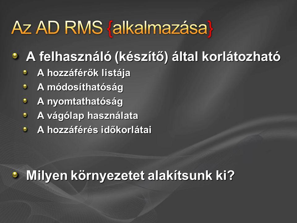 Dokumentum Tulajdonos - Szerző Jogosult hozzáférő RMS Server SQL Server Active Directory 2 3 4 5 2.A Szerző meghatározza a használat szabályait és a hozzáférők listáját; Az RMS alkalmazás Publishing License -et készít és titkosítja az állományt 3.A Szerző publikálja / továbbítja az állományt 4.A hozzáférő nyitja az állományt, az applikáció kapcsolatba lép az RMS kiszolgálóval, ami ellenőrzi a felhasználó identitását és jóváhagyja a Use License -et.