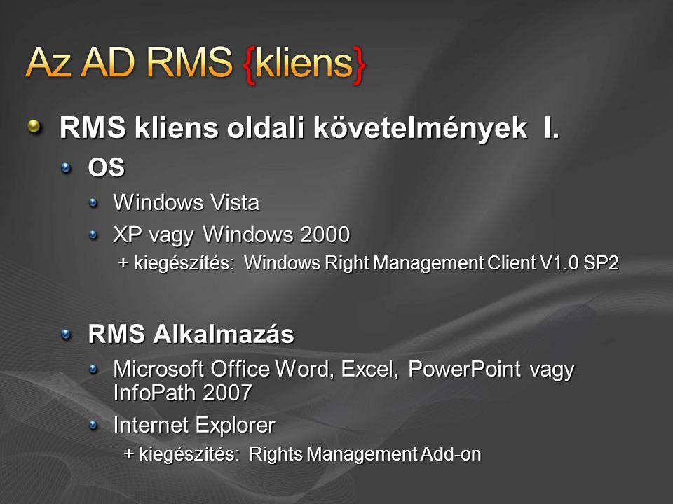 RMS kliens oldali követelmények I. OS Windows Vista XP vagy Windows 2000 + kiegészítés: Windows Right Management Client V1.0 SP2 + kiegészítés: Window