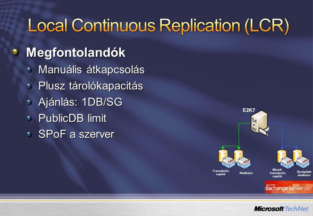 Adatbázis Tranzakciós naplók E2K7 Újraépített adatbázis Másolt tranzakciós naplók Megfontolandók Manuális átkapcsolás Plusz tárolókapacitás Ajánlás: 1