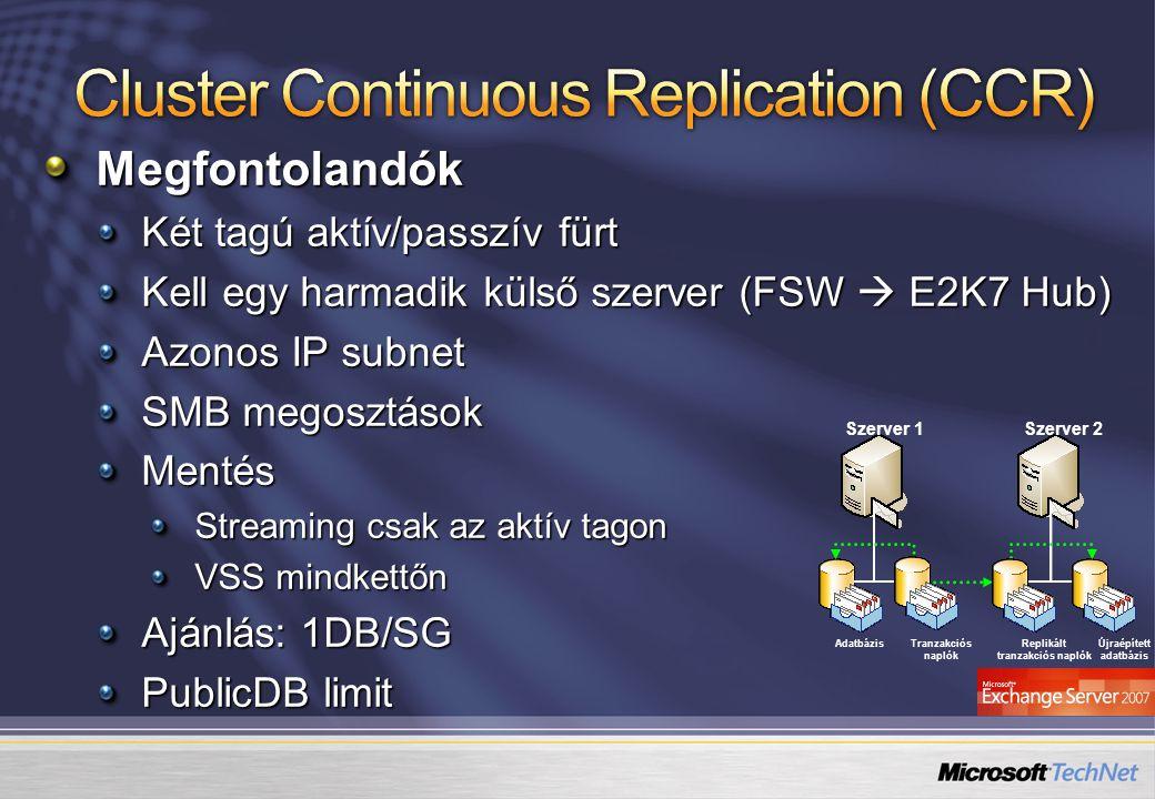 AdatbázisTranzakciós naplók Újraépített adatbázis Replikált tranzakciós naplók Szerver 1Szerver 2Megfontolandók Két tagú aktív/passzív fürt Kell egy h