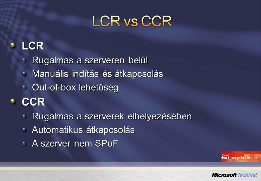 LCR Rugalmas a szerveren belül Manuális indítás és átkapcsolás Out-of-box lehetőség CCR Rugalmas a szerverek elhelyezésében Automatikus átkapcsolás A