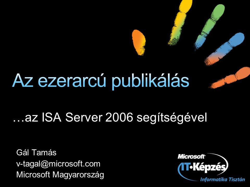 …az ISA Server 2006 segítségével Gál Tamás v-tagal@microsoft.com Microsoft Magyarország