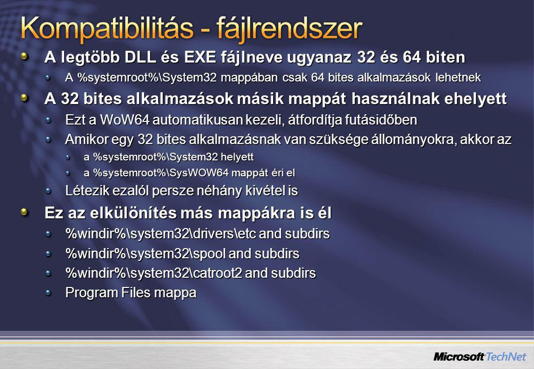A legtöbb DLL és EXE fájlneve ugyanaz 32 és 64 biten A %systemroot%\System32 mappában csak 64 bites alkalmazások lehetnek A 32 bites alkalmazások másik mappát használnak ehelyett Ezt a WoW64 automatikusan kezeli, átfordítja futásidőben Amikor egy 32 bites alkalmazásnak van szüksége állományokra, akkor az a %systemroot%\System32 helyett a %systemroot%\SysWOW64 mappát éri el Létezik ezalól persze néhány kivétel is Ez az elkülönítés más mappákra is él %windir%\system32\drivers\etc and subdirs %windir%\system32\spool and subdirs %windir%\system32\catroot2 and subdirs Program Files mappa