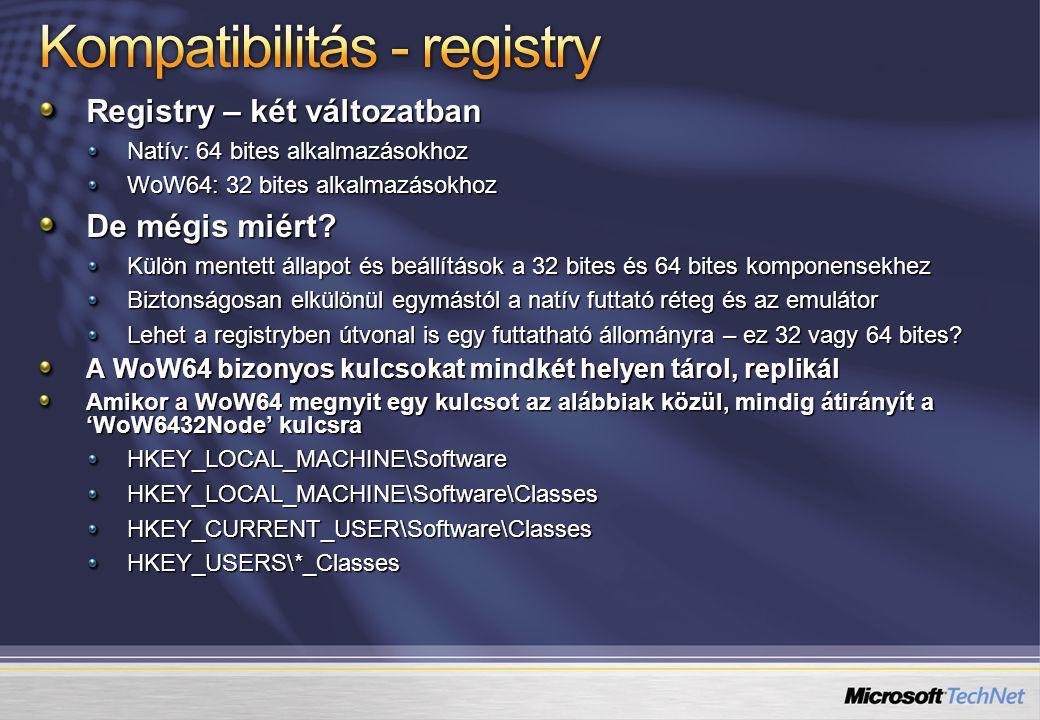 Registry – két változatban Natív: 64 bites alkalmazásokhoz WoW64: 32 bites alkalmazásokhoz De mégis miért.