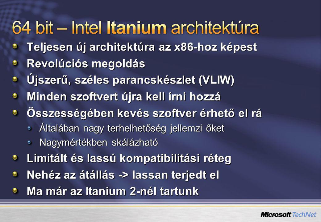 Teljesen új architektúra az x86-hoz képest Revolúciós megoldás Újszerű, széles parancskészlet (VLIW) Minden szoftvert újra kell írni hozzá Összességében kevés szoftver érhető el rá Általában nagy terhelhetőség jellemzi őket Nagymértékben skálázható Limitált és lassú kompatibilitási réteg Nehéz az átállás -> lassan terjedt el Ma már az Itanium 2-nél tartunk