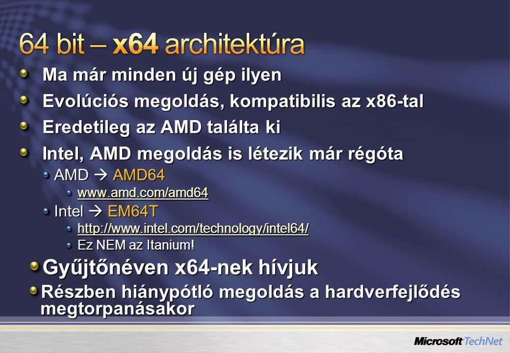 Ma már minden új gép ilyen Evolúciós megoldás, kompatibilis az x86-tal Eredetileg az AMD találta ki Intel, AMD megoldás is létezik már régóta AMD  AMD64 www.amd.com/amd64 Intel  EM64T http://www.intel.com/technology/intel64/ Ez NEM az Itanium.