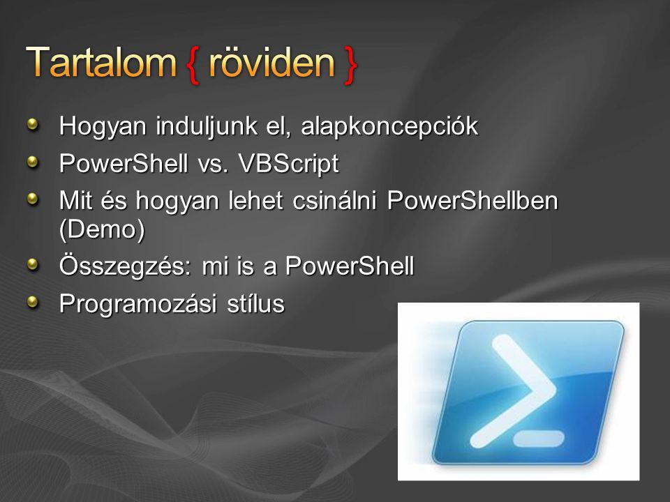 Hogyan induljunk el, alapkoncepciók PowerShell vs. VBScript Mit és hogyan lehet csinálni PowerShellben (Demo) Összegzés: mi is a PowerShell Programozá
