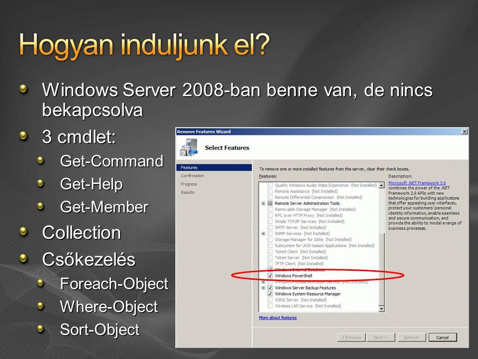 Windows Server 2008-ban benne van, de nincs bekapcsolva 3 cmdlet: Get-CommandGet-HelpGet-MemberCollectionCsőkezelésForeach-ObjectWhere-ObjectSort-Obje
