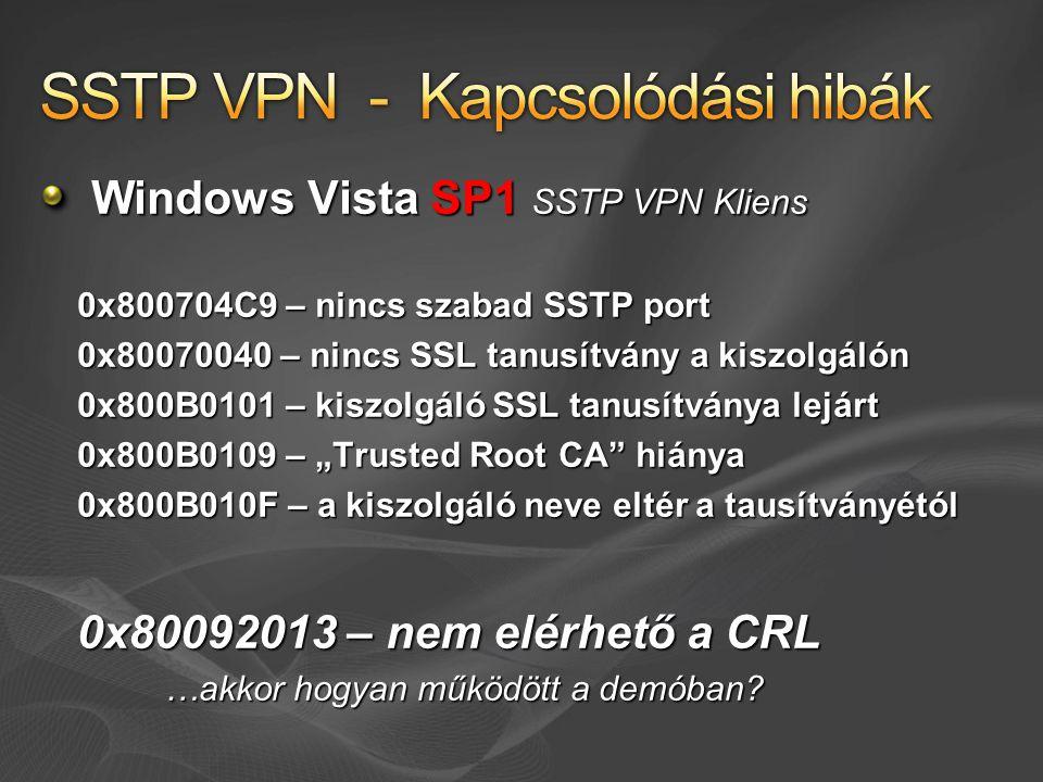 """Windows Vista SP1 SSTP VPN Kliens 0x800704C9 – nincs szabad SSTP port 0x80070040 – nincs SSL tanusítvány a kiszolgálón 0x800B0101 – kiszolgáló SSL tanusítványa lejárt 0x800B0109 – """"Trusted Root CA hiánya 0x800B010F – a kiszolgáló neve eltér a tausítványétól 0x80092013 – nem elérhető a CRL …akkor hogyan működött a demóban"""