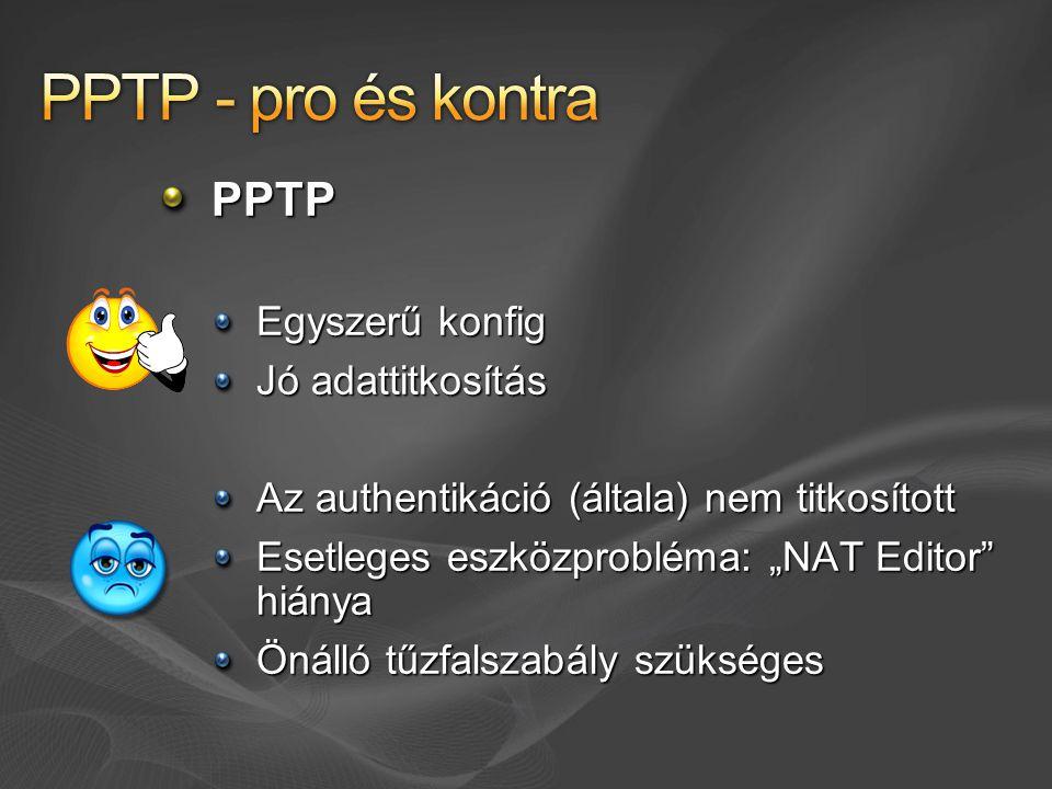 """PPTP Egyszerű konfig Jó adattitkosítás Az authentikáció (általa) nem titkosított Esetleges eszközprobléma: """"NAT Editor hiánya Önálló tűzfalszabály szükséges"""