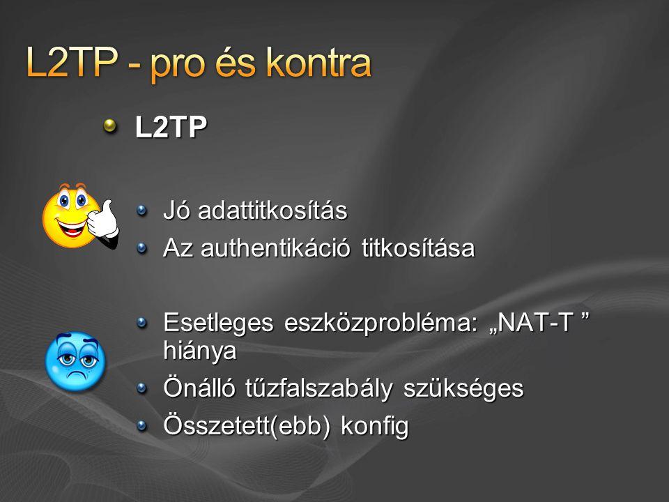 """L2TP Jó adattitkosítás Az authentikáció titkosítása Esetleges eszközprobléma: """"NAT-T hiánya Önálló tűzfalszabály szükséges Összetett(ebb) konfig"""
