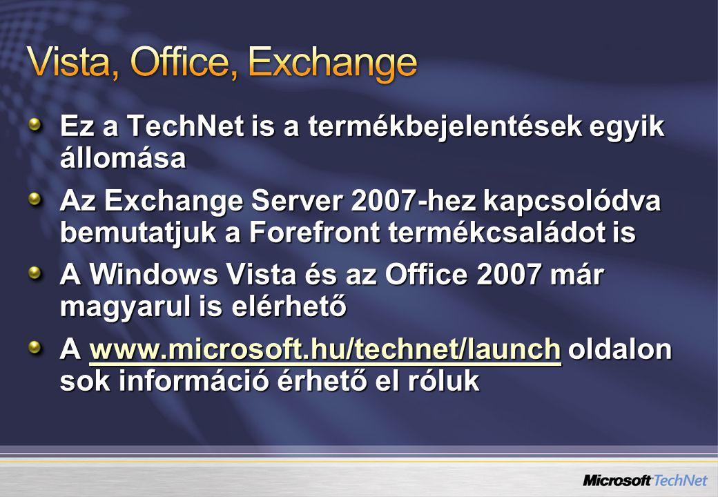 Ez a TechNet is a termékbejelentések egyik állomása Az Exchange Server 2007-hez kapcsolódva bemutatjuk a Forefront termékcsaládot is A Windows Vista és az Office 2007 már magyarul is elérhető A www.microsoft.hu/technet/launch oldalon sok információ érhető el róluk www.microsoft.hu/technet/launch