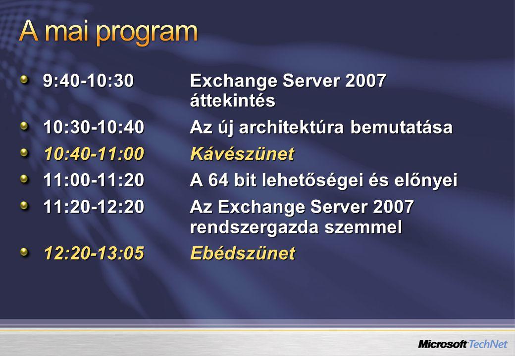 9:40-10:30Exchange Server 2007 áttekintés 10:30-10:40Az új architektúra bemutatása 10:40-11:00Kávészünet 11:00-11:20A 64 bit lehetőségei és előnyei 11:20-12:20Az Exchange Server 2007 rendszergazda szemmel 12:20-13:05Ebédszünet