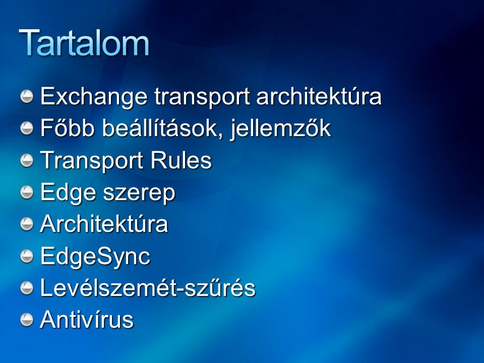 Exchange transport architektúra Főbb beállítások, jellemzők Transport Rules Edge szerep ArchitektúraEdgeSyncLevélszemét-szűrésAntivírus