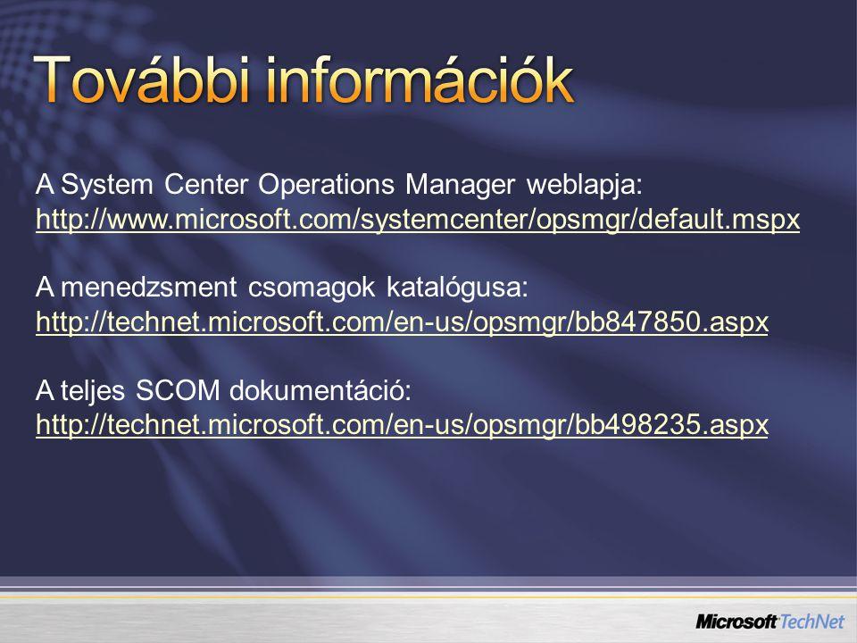 A System Center Operations Manager weblapja: http://www.microsoft.com/systemcenter/opsmgr/default.mspx A menedzsment csomagok katalógusa: http://technet.microsoft.com/en-us/opsmgr/bb847850.aspx A teljes SCOM dokumentáció: http://technet.microsoft.com/en-us/opsmgr/bb498235.aspx