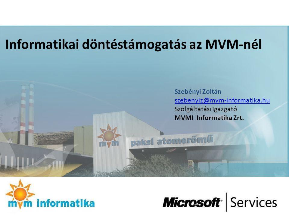 Informatikai döntéstámogatás az MVM-nél Szebényi Zoltán szebenyiz@mvm-informatika.hu Szolgáltatási Igazgató MVMI Informatika Zrt.