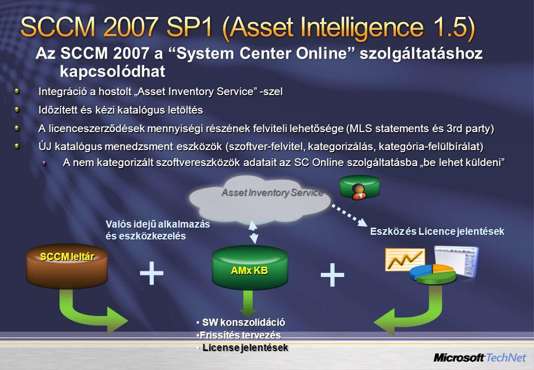 """Az SCCM 2007 a System Center Online szolgáltatáshoz kapcsolódhat Integráció a hostolt """"Asset Inventory Service -szel Időzített és kézi katalógus letöltés A licenceszerződések mennyiségi részének felviteli lehetősége (MLS statements és 3rd party) ÚJ katalógus menedzsment eszközök (szoftver-felvitel, kategorizálás, kategória-felülbírálat) A nem kategorizált szoftvereszközök adatait az SC Online szolgáltatásba """"be lehet küldeni + + Eszköz és Licence jelentések SW konszolidáció SW konszolidáció Frissítés tervezésFrissítés tervezés License jelentések License jelentések Asset Inventory Service SCCM leltár AMx KB Valós idejű alkalmazás és eszközkezelés"""