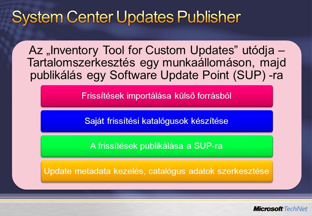 """Az """"Inventory Tool for Custom Updates utódja – Tartalomszerkesztés egy munkaállomáson, majd publikálás egy Software Update Point (SUP) -ra Frissítések importálása külső forrásbólSaját frissítési katalógusok készítéseA frissítések publikálása a SUP-raUpdate metadata kezelés, catalógus adatok szerkesztése"""