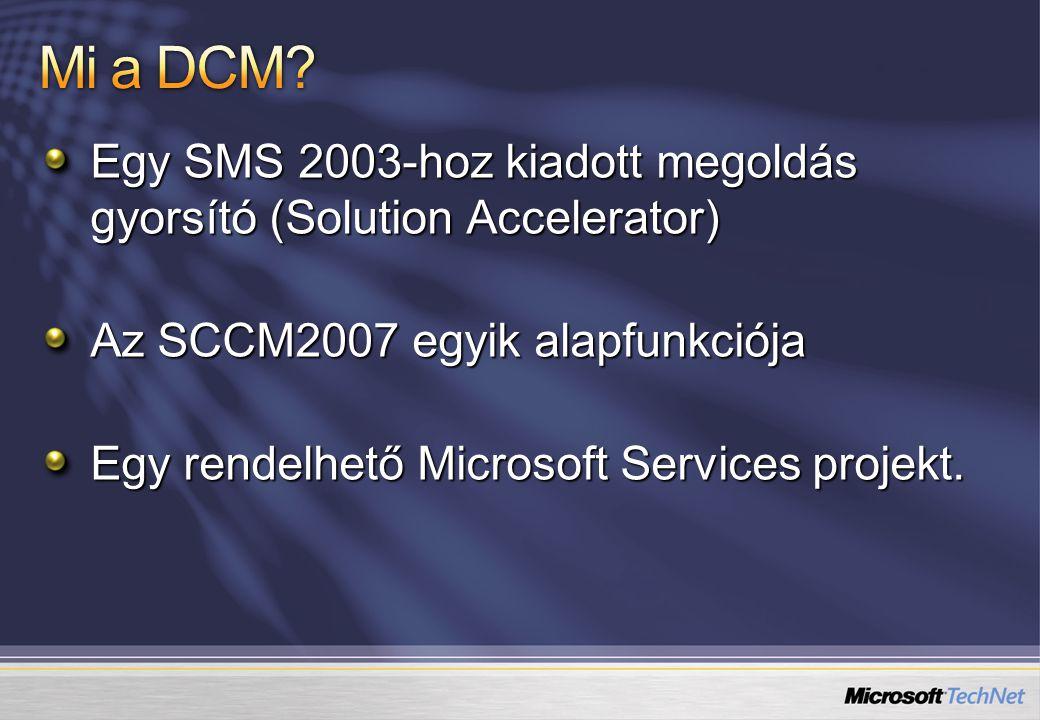 Egy SMS 2003-hoz kiadott megoldás gyorsító (Solution Accelerator) Az SCCM2007 egyik alapfunkciója Egy rendelhető Microsoft Services projekt.