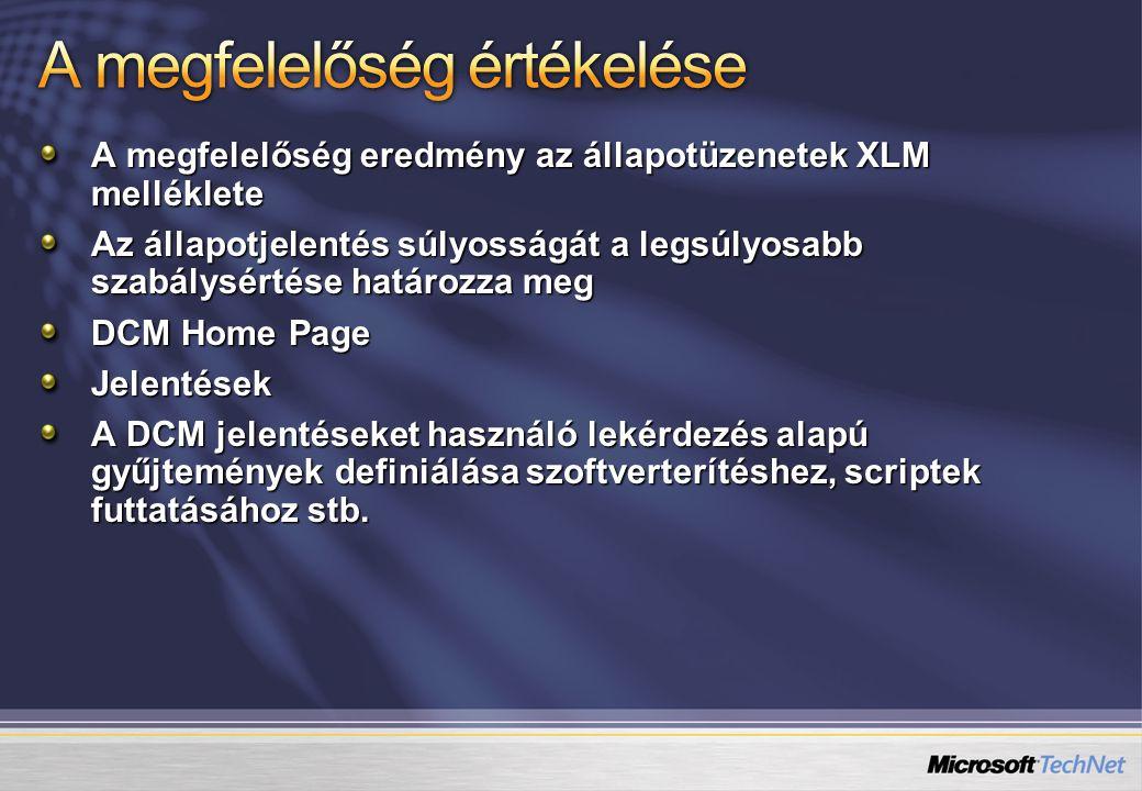 A megfelelőség eredmény az állapotüzenetek XLM melléklete Az állapotjelentés súlyosságát a legsúlyosabb szabálysértése határozza meg DCM Home Page Jelentések A DCM jelentéseket használó lekérdezés alapú gyűjtemények definiálása szoftverterítéshez, scriptek futtatásához stb.