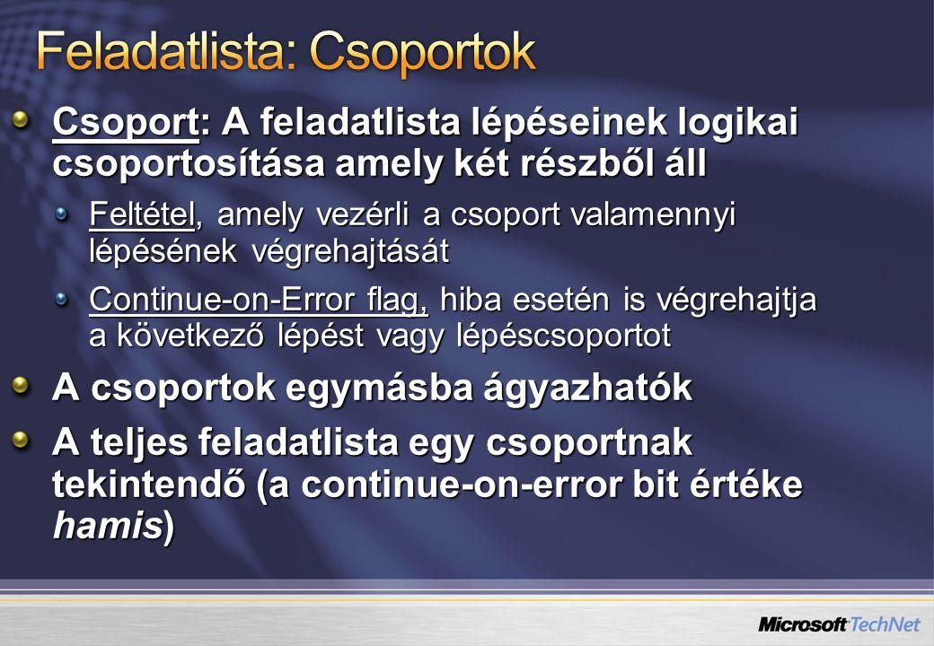 Csoport: A feladatlista lépéseinek logikai csoportosítása amely két részből áll Feltétel, amely vezérli a csoport valamennyi lépésének végrehajtását C