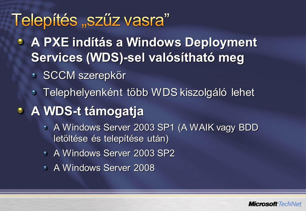 A PXE indítás a Windows Deployment Services (WDS)-sel valósítható meg SCCM szerepkör Telephelyenként több WDS kiszolgáló lehet A WDS-t támogatja A Win