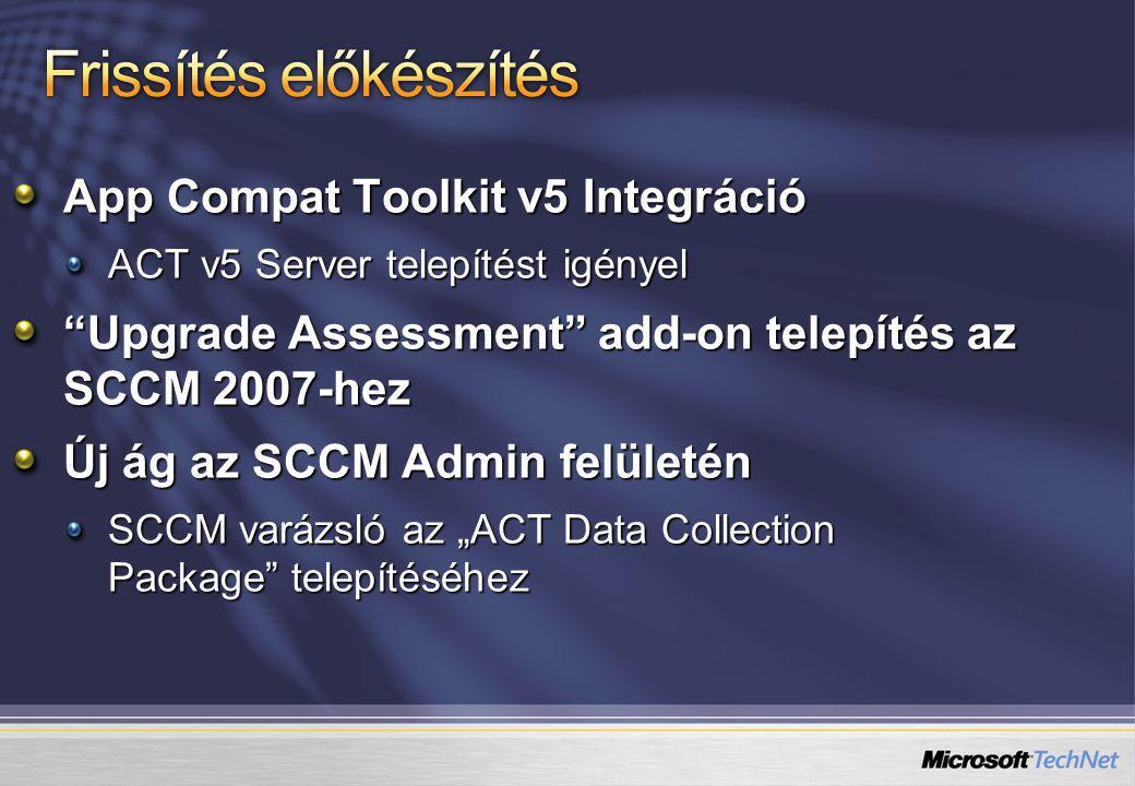 """App Compat Toolkit v5 Integráció ACT v5 Server telepítést igényel """"Upgrade Assessment"""" add-on telepítés az SCCM 2007-hez Új ág az SCCM Admin felületén"""