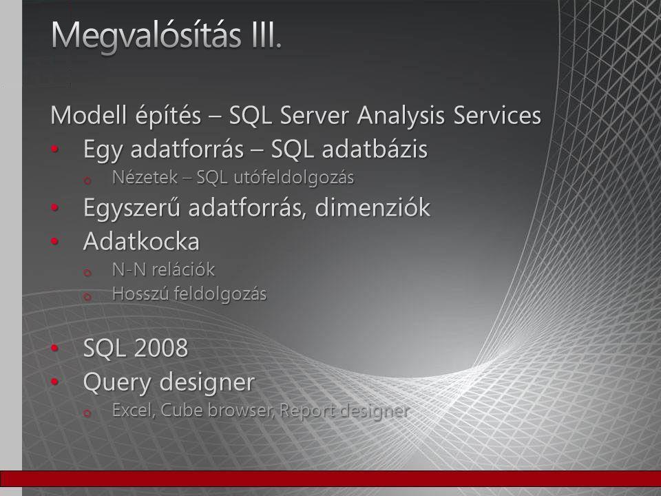 Megjelenítés, reporting Előre definiált riportok Előre definiált riportok o SQL Server Reporting Services o Report wizard o Speciális igényekhez kézi MDX query o Utólagos feldolgozás – Reportin Services dataset Pivottábla – Excel 2007 Pivottábla – Excel 2007 o Dinamikus statisztikák o Lefúrási lehetőségek felhasználó/fájlszintig