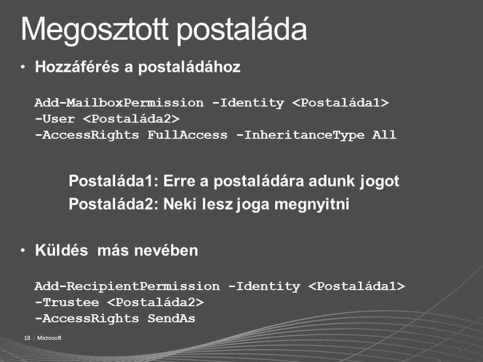 Hozzáférés a postaládához Add-MailboxPermission -Identity -User -AccessRights FullAccess -InheritanceType All Postaláda1: Erre a postaládára adunk jog