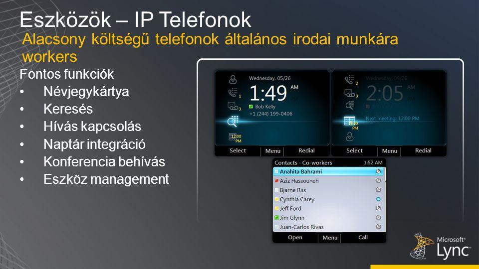 Eszközök – IP Telefonok Fontos funkciók Névjegykártya Keresés Hívás kapcsolás Naptár integráció Konferencia behívás Eszköz management Alacsony költségű telefonok általános irodai munkára workers