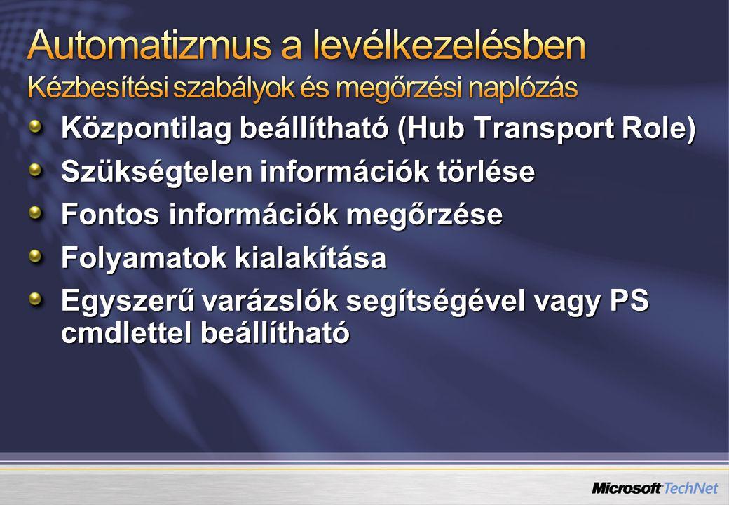 Központilag beállítható (Hub Transport Role) Szükségtelen információk törlése Fontos információk megőrzése Folyamatok kialakítása Egyszerű varázslók segítségével vagy PS cmdlettel beállítható
