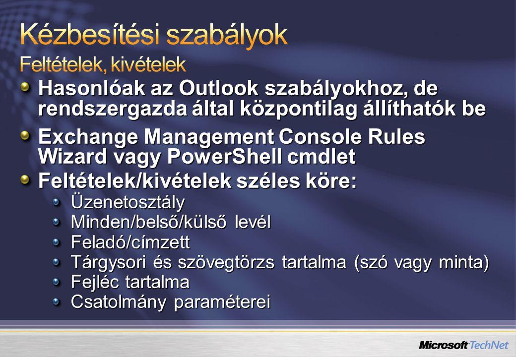 Hasonlóak az Outlook szabályokhoz, de rendszergazda által központilag állíthatók be Exchange Management Console Rules Wizard vagy PowerShell cmdlet Feltételek/kivételek széles köre: Üzenetosztály Minden/belső/külső levél Feladó/címzett Tárgysori és szövegtörzs tartalma (szó vagy minta) Fejléc tartalma Csatolmány paraméterei