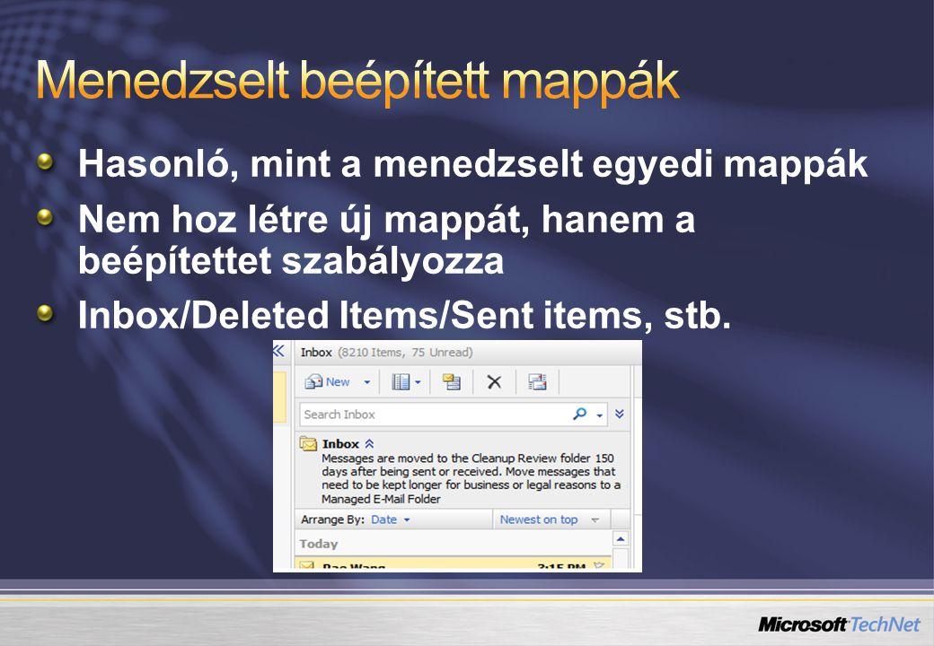 Hasonló, mint a menedzselt egyedi mappák Nem hoz létre új mappát, hanem a beépítettet szabályozza Inbox/Deleted Items/Sent items, stb.