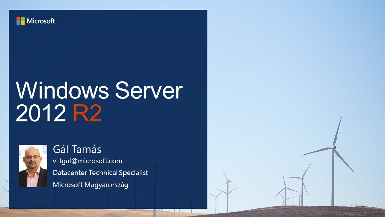 Windows Server 2012 R2 Gál Tamás v-tgal@microsoft.com Datacenter Technical Specialist Microsoft Magyarország