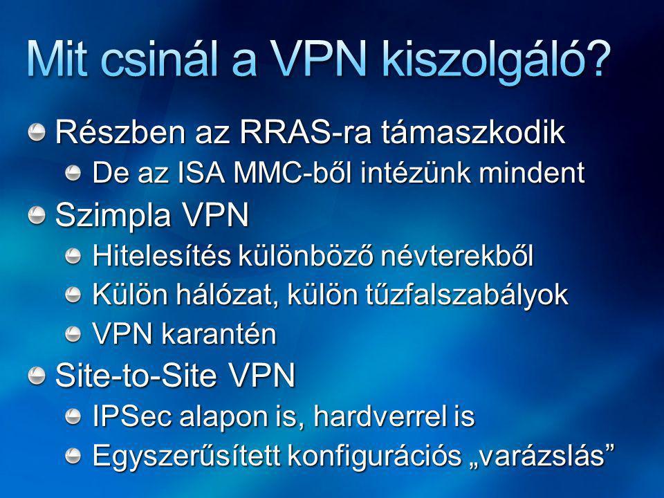 """Részben az RRAS-ra támaszkodik De az ISA MMC-ből intézünk mindent Szimpla VPN Hitelesítés különböző névterekből Külön hálózat, külön tűzfalszabályok VPN karantén Site-to-Site VPN IPSec alapon is, hardverrel is Egyszerűsített konfigurációs """"varázslás"""