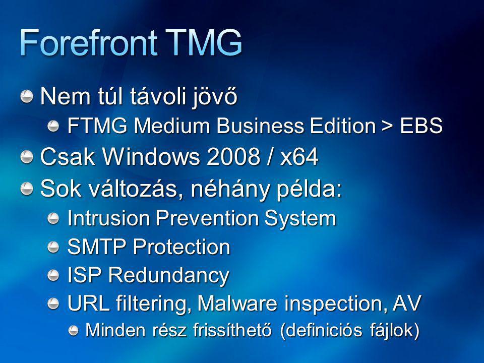 Nem túl távoli jövő FTMG Medium Business Edition > EBS Csak Windows 2008 / x64 Sok változás, néhány példa: Intrusion Prevention System SMTP Protection ISP Redundancy URL filtering, Malware inspection, AV Minden rész frissíthető (definiciós fájlok)