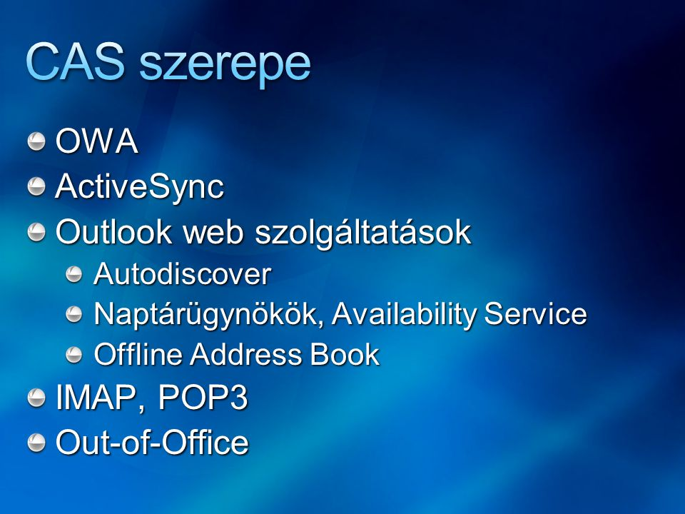 OWAActiveSync Outlook web szolgáltatások Autodiscover Naptárügynökök, Availability Service Offline Address Book IMAP, POP3 Out-of-Office