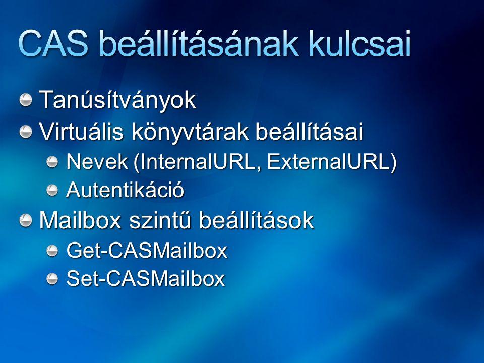 Tanúsítványok Virtuális könyvtárak beállításai Nevek (InternalURL, ExternalURL) Autentikáció Mailbox szintű beállítások Get-CASMailboxSet-CASMailbox
