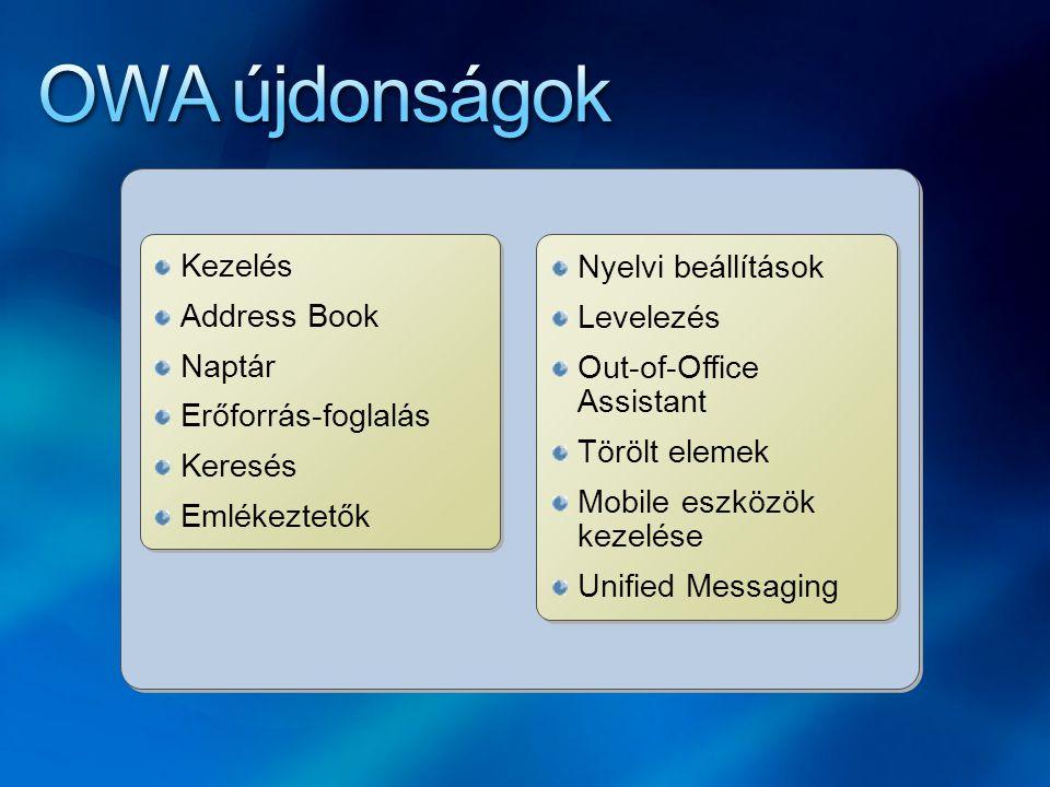 Kezelés Address Book Naptár Erőforrás-foglalás Keresés Emlékeztetők Kezelés Address Book Naptár Erőforrás-foglalás Keresés Emlékeztetők Nyelvi beállítások Levelezés Out-of-Office Assistant Törölt elemek Mobile eszközök kezelése Unified Messaging Nyelvi beállítások Levelezés Out-of-Office Assistant Törölt elemek Mobile eszközök kezelése Unified Messaging