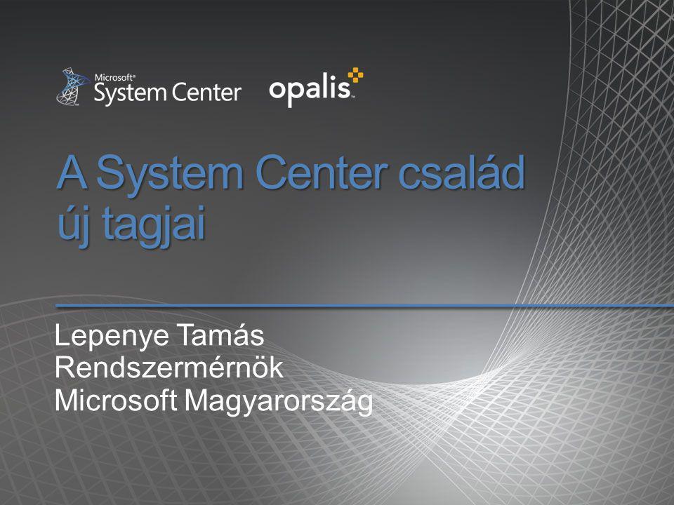 A System Center család új tagjai Lepenye Tamás Rendszermérnök Microsoft Magyarország